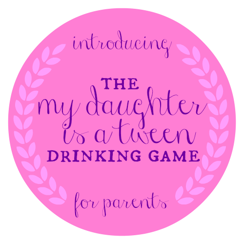 Tween Girl Drinking Game for Parents